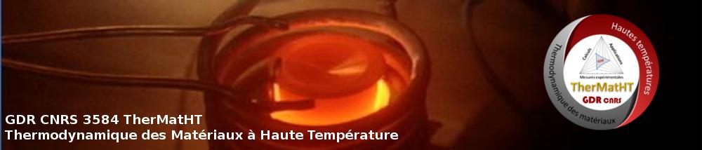 GdR TherMatHT – Thermodynamique des Matériaux à Haute Température